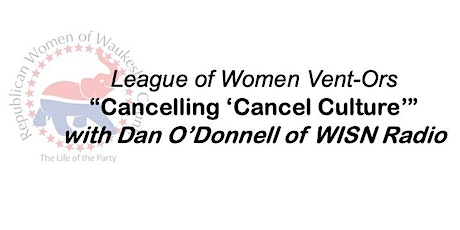 RWWC's Cancelling 'Cancel Culture' with WISN Radio's Dan O'Donnell tickets