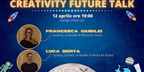 Creativity Future Talk Ed. 5  con VeniceArtFactory biglietti