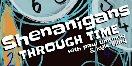 Shenanigans series with Kyle Riley & Paul Timoney: Shenanigans Through Time tickets