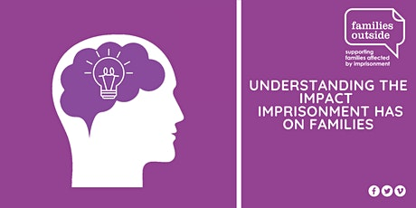 Understanding the impact imprisonment has on families - 25th May 2021 tickets