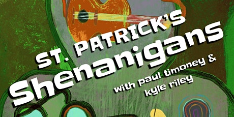 Shenanigans series with Kyle Riley & Paul Timoney: St Patrick Shenanigans tickets