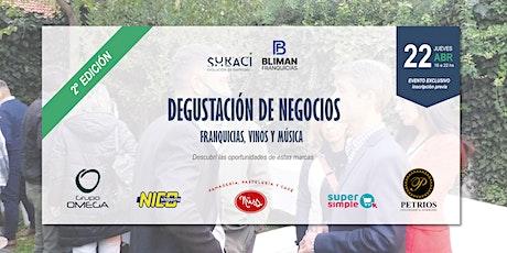2° Edición DEGUSTACIÓN DE NEGOCIOS. Franquicias, vinos y música entradas