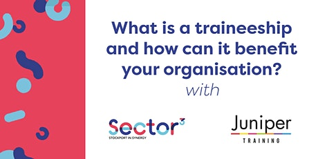 What is a traineeship and how can it benefit your organisation? tickets