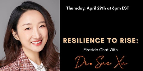 Resilience to Rise: Dr. Sue Xu, Ph.D,  Fireside Chat tickets