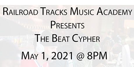 Railroad Tracks Music Academy Presents The Beat Cypher 5.0 tickets
