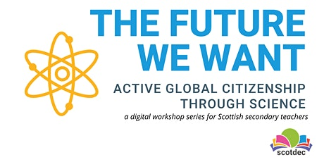 The future we want: active global citizenship through Science tickets