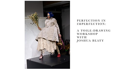 Perfection in Imperfection:  A Toile-Drawing Workshop with Joshua Beaty tickets