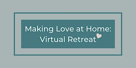Making Love at Home: Virtual Retreat tickets