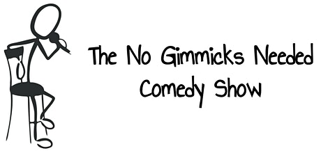 The No Gimmicks Needed Comedy Show tickets
