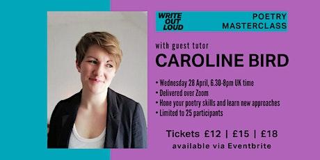 Write Out Loud Poetry Masterclass: guest tutor Caroline Bird tickets