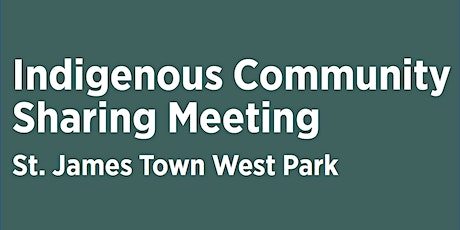 Indigenous Community Sharing Meeting 2 - St. James Town West Park tickets