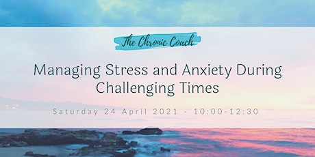 Managing Stress and Anxiety During Challenging Times tickets