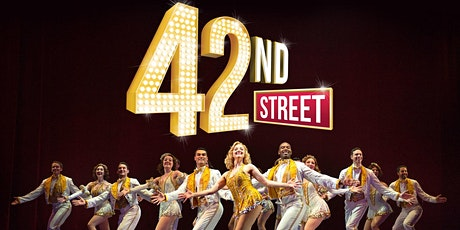42nd Street Musical  Saturday, May 8th  2 PM MATINEE tickets