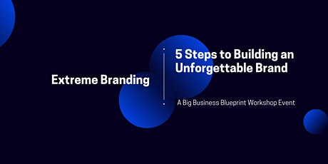 Extreme Branding: How to Creating an Unforgettable Brand in 5 Steps tickets