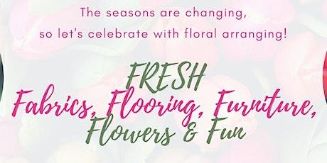 FRESH Fabrics, Flooring, Furniture, Flowers & Fun tickets