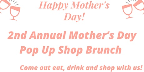 2nd Mother's Day Pop Up Shop Brunch tickets