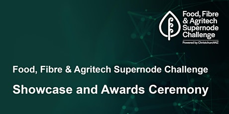 Food, Fibre and Agritech Supernode Challenge Showcase and Awards Ceremony tickets