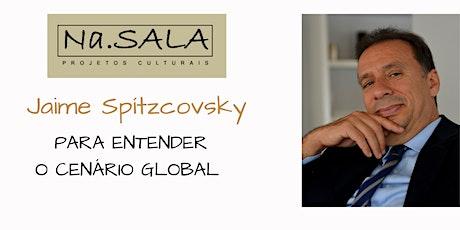 Na.SALA - GEOPOLÍTICA COM JAIME SPITZCOVSKY -PARA ENTENDER O CENÁRIO GLOBAL ingressos
