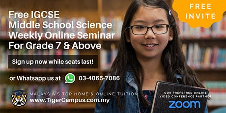 Free IGCSE Middle School Science Weekly Online Seminar For Grade 7 & Above tickets