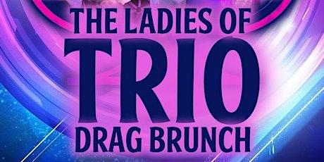 The Ladies Of Trio Drag Brunch tickets