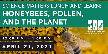 Science Matters Lunch and Learn: Honeybees, Pollen, and the Planet tickets