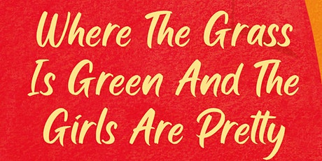 Where the Grass Is Green and the Girls Are Pretty tickets