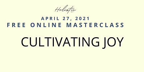 FREE MASTERCLASS: CULTIVATING JOY tickets