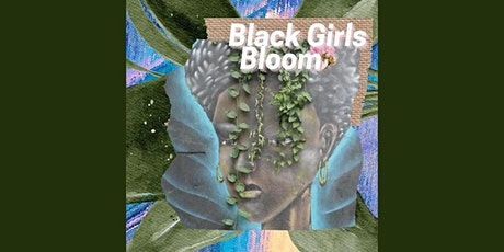 Black Girls Bloom  -  We are each others medicine tickets