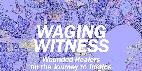 WAGING WITNESS: Wounded Healers on the Journey to Justice tickets