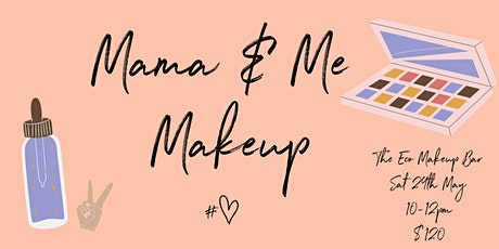 Mama and Me- Natural skincare and Makeup Workshop tickets