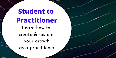 Student to practitioner:creating & sustaining your growth as a practitioner tickets