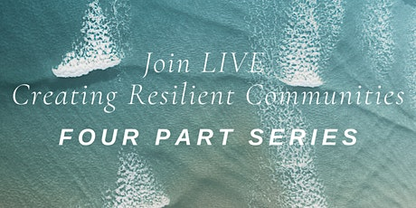 Join LIVE|  Creating Resilient Communities: Four Part Series tickets