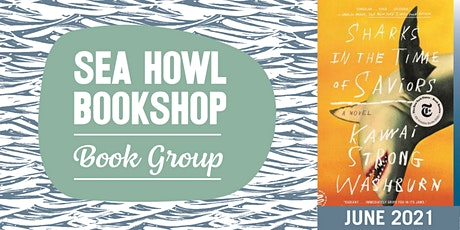 Sea Howl Book Group: Sharks in the Time of Saviors by Kawai Strong Washburn tickets