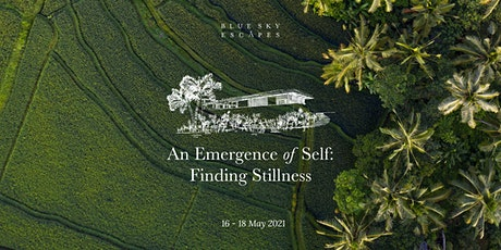 Blue Sky Escapes: An Emergence of Self — Finding Stillness 16 – 18 May 2021 tickets