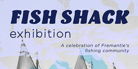 The Fish Shack Exhibition - Opening tickets