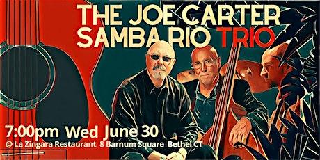 """The Joe Carter Samba Rio Trio""  7pm Wed June 30 @La Zingara Safe Seating tickets"