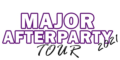 """""""MAJOR AFTERPARTY TOUR""""  VOL. 1HOUSTON tickets"""