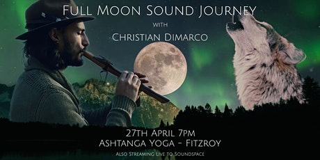 Super Full Moon Sound Journey w/ Christian Dimarco -27th April 2021 Fitzroy tickets