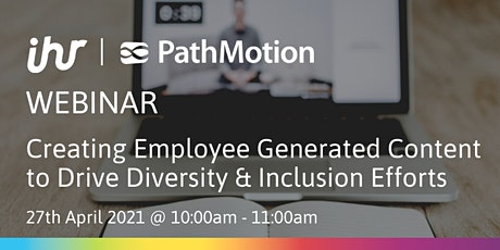 Creating Employee Generated Content to Drive Diversity & Inclusion Efforts tickets