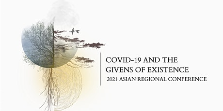 2021 Asian Regional Conference on Covid-19 and the Givens of Existence tickets