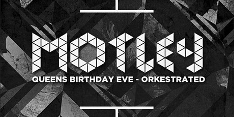 Motley - Queens Birthday Eve Ft. Orkestrated (Public Holiday Eve) tickets