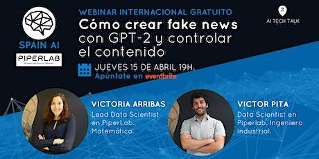 Webinar (AI Tech Talk): Crear fake news con GPT-2 y controlar contenido boletos