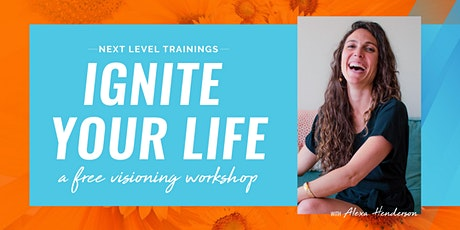 IGNITE YOUR LIFE: a free visioning workshop tickets