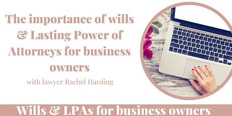 The importance of wills & Lasting Power of Attorneys for business owners tickets