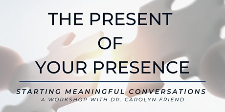 The Present of Your Presence - Starting Meaningful Conversations tickets