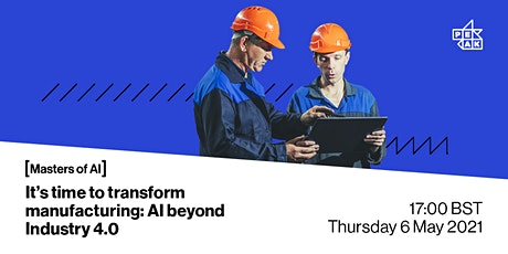 Masters of AI | Time to transform Manufacturing: AI beyond industry 4.0 tickets