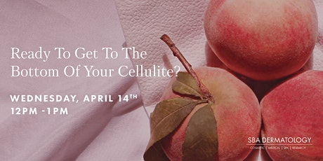 Ready To Get To The Bottom Of Your Cellulite? tickets