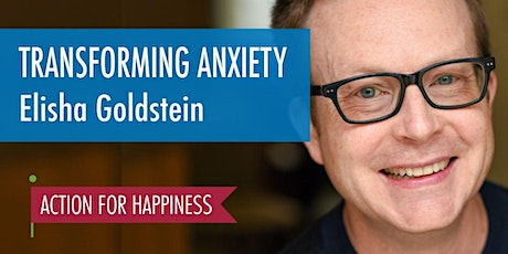 Transforming Anxiety - with Elisha Goldstein tickets