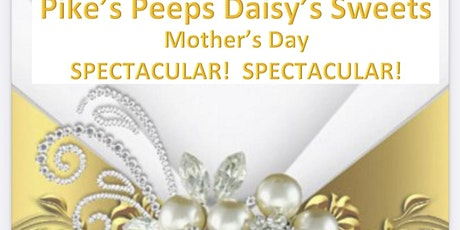 "Pikes Peaks Daisy's Sweets ""Mothers Day SPECTACULAR SPECTACULAR"" tickets"