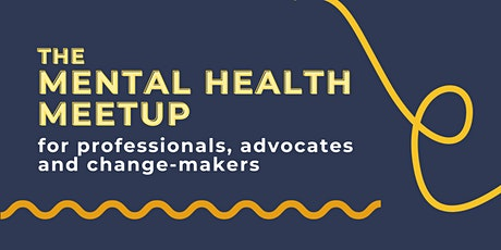 Mental Health Meetup - for professionals, advocates and change-makers tickets